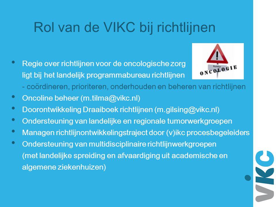 Rol van de VIKC bij richtlijnen Regie over richtlijnen voor de oncologische zorg ligt bij het landelijk programmabureau richtlijnen - coördineren, pri