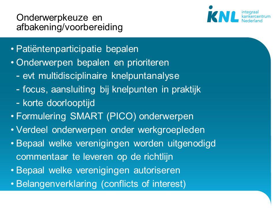 Onderwerpkeuze en afbakening/voorbereiding Patiëntenparticipatie bepalen Onderwerpen bepalen en prioriteren - evt multidisciplinaire knelpuntanalyse -