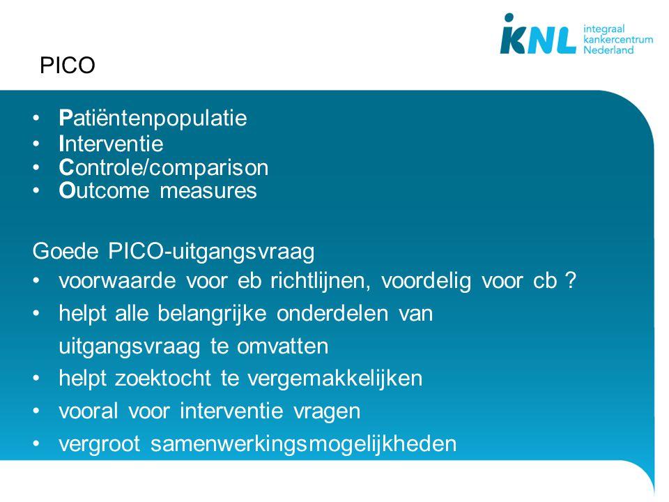 PICO Patiëntenpopulatie Interventie Controle/comparison Outcome measures Goede PICO-uitgangsvraag voorwaarde voor eb richtlijnen, voordelig voor cb .