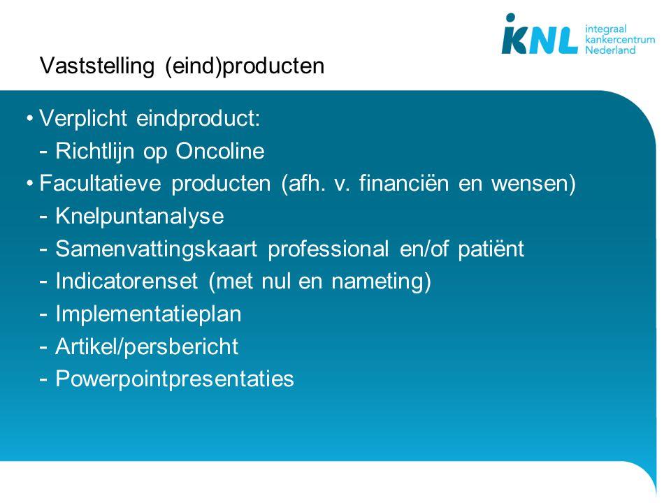 Vaststelling (eind)producten Verplicht eindproduct: - Richtlijn op Oncoline Facultatieve producten (afh. v. financiën en wensen) - Knelpuntanalyse - S