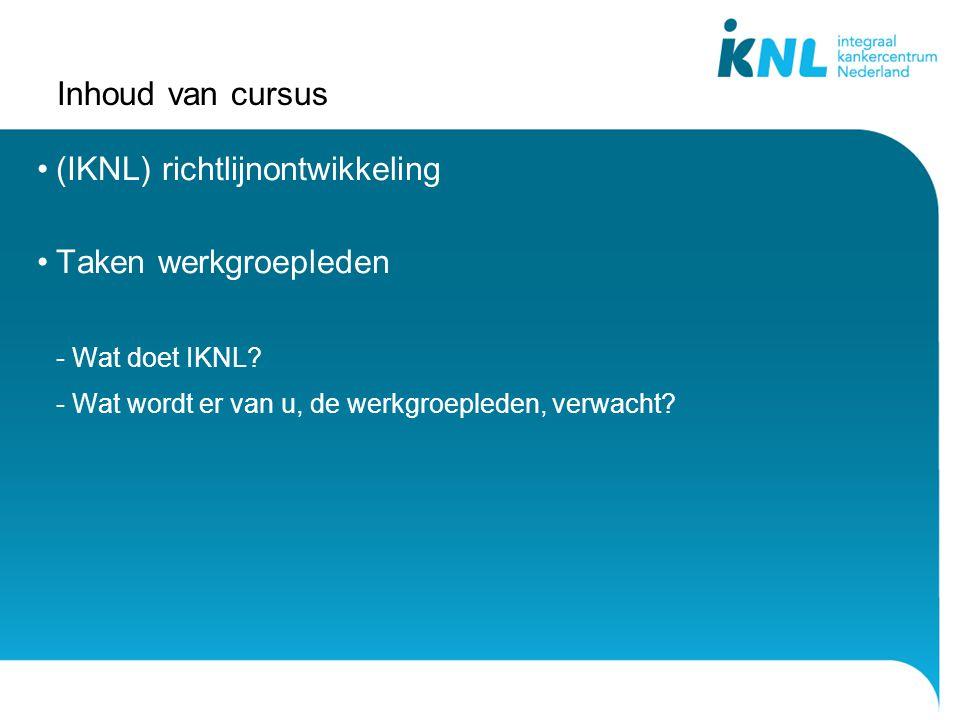 Inhoud van cursus (IKNL) richtlijnontwikkeling Taken werkgroepleden - Wat doet IKNL.