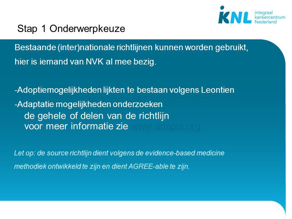 Stap 1 Onderwerpkeuze Bestaande (inter)nationale richtlijnen kunnen worden gebruikt, hier is iemand van NVK al mee bezig.