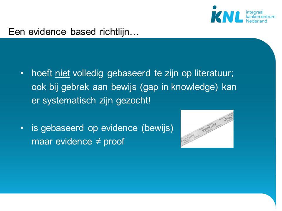 Een evidence based richtlijn… hoeft niet volledig gebaseerd te zijn op literatuur; ook bij gebrek aan bewijs (gap in knowledge) kan er systematisch zijn gezocht.