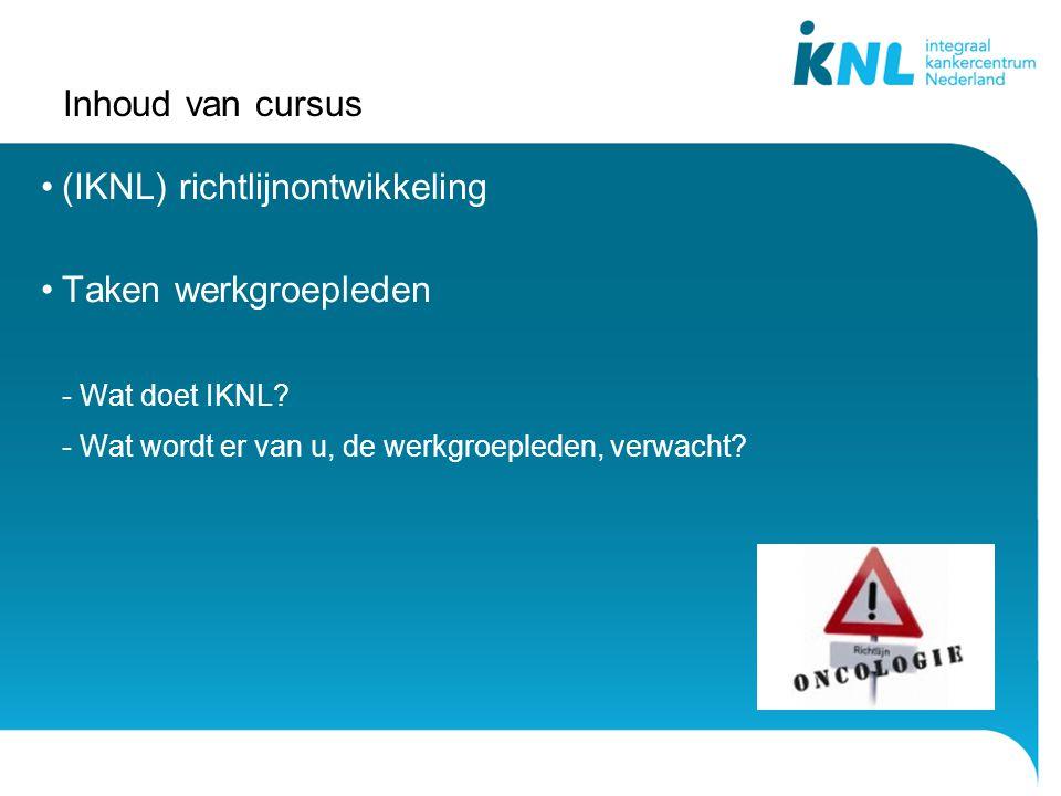 Inhoud van cursus (IKNL) richtlijnontwikkeling Taken werkgroepleden - Wat doet IKNL? - Wat wordt er van u, de werkgroepleden, verwacht?