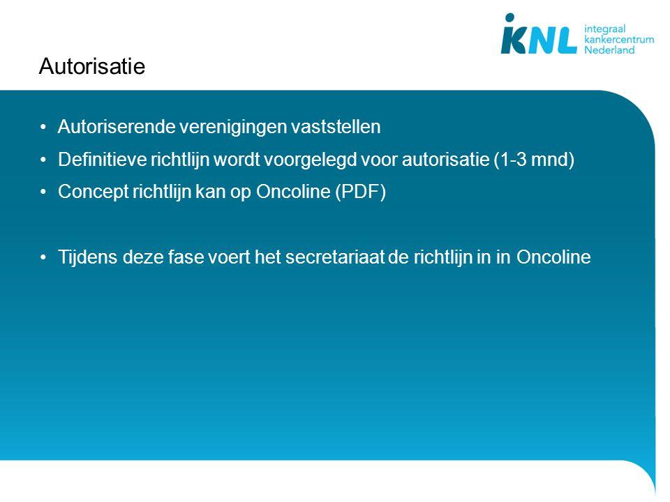 Autorisatie Autoriserende verenigingen vaststellen Definitieve richtlijn wordt voorgelegd voor autorisatie (1-3 mnd) Concept richtlijn kan op Oncoline