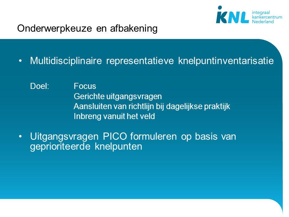 Onderwerpkeuze en afbakening Multidisciplinaire representatieve knelpuntinventarisatie Doel:Focus Gerichte uitgangsvragen Aansluiten van richtlijn bij