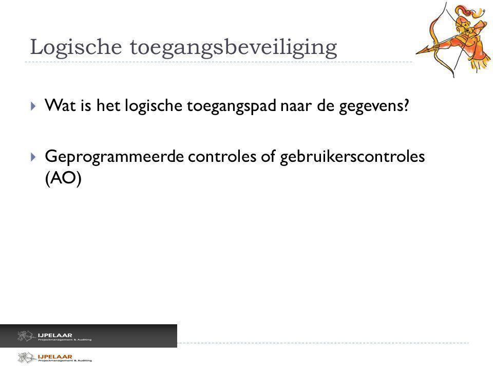 Logische toegangsbeveiliging  Wat is het logische toegangspad naar de gegevens?  Geprogrammeerde controles of gebruikerscontroles (AO)