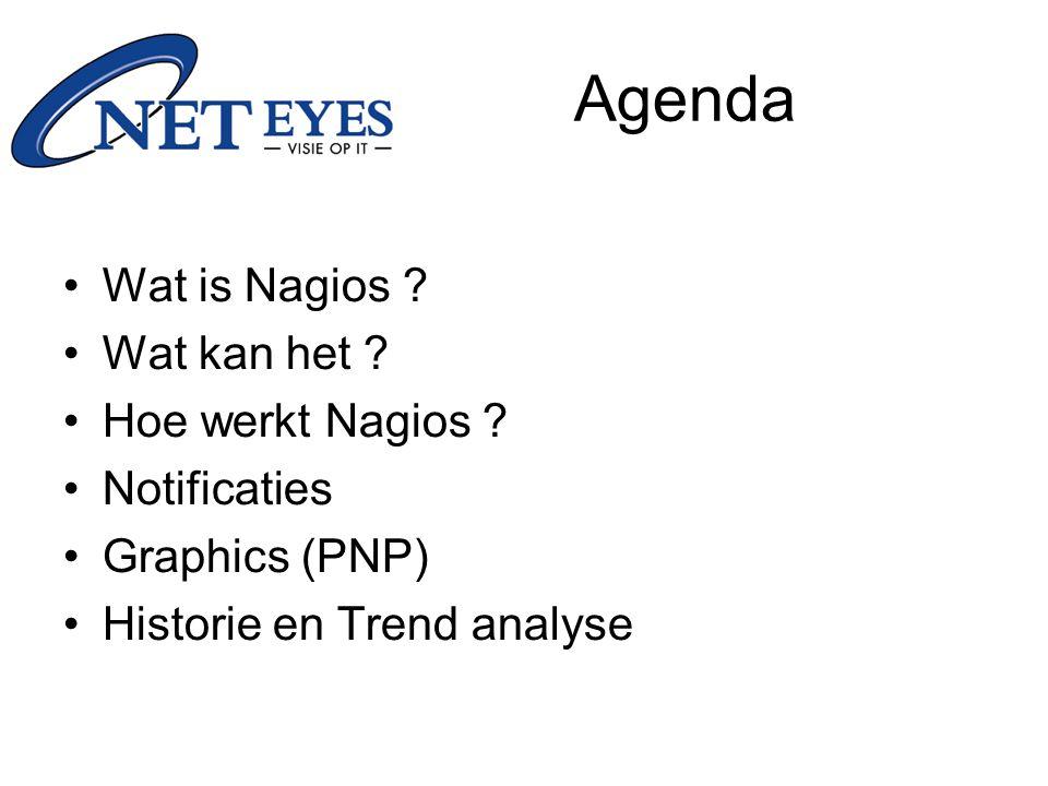Agenda Wat is Nagios ? Wat kan het ? Hoe werkt Nagios ? Notificaties Graphics (PNP) Historie en Trend analyse