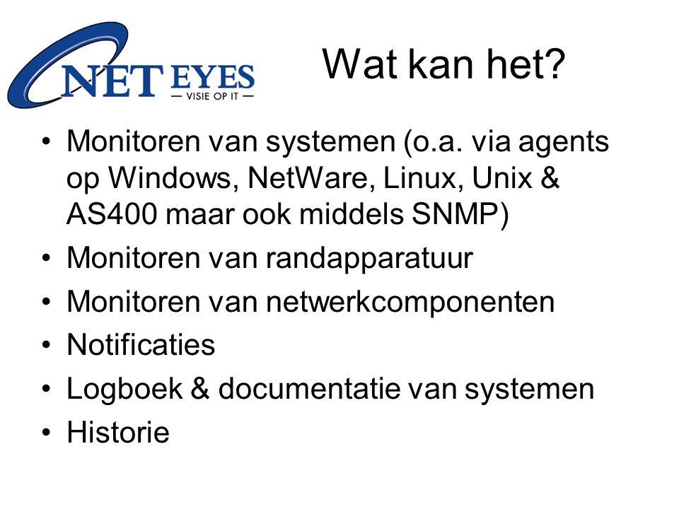 Wat kan het? Monitoren van systemen (o.a. via agents op Windows, NetWare, Linux, Unix & AS400 maar ook middels SNMP) Monitoren van randapparatuur Moni