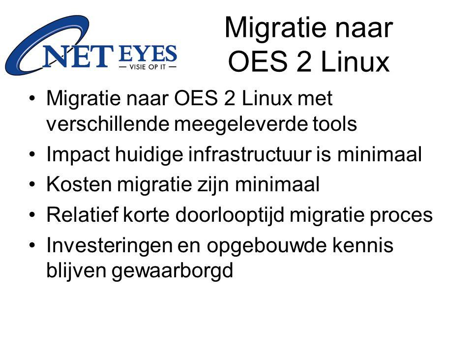 Migratie naar OES 2 Linux Migratie naar OES 2 Linux met verschillende meegeleverde tools Impact huidige infrastructuur is minimaal Kosten migratie zijn minimaal Relatief korte doorlooptijd migratie proces Investeringen en opgebouwde kennis blijven gewaarborgd