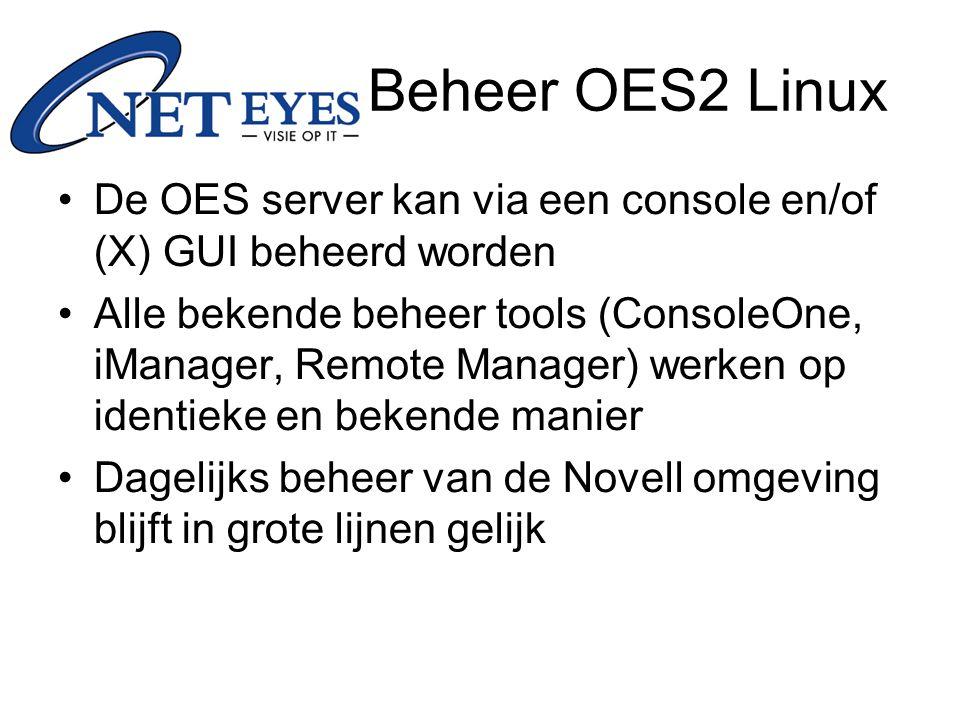 Beheer OES2 Linux De OES server kan via een console en/of (X) GUI beheerd worden Alle bekende beheer tools (ConsoleOne, iManager, Remote Manager) werken op identieke en bekende manier Dagelijks beheer van de Novell omgeving blijft in grote lijnen gelijk