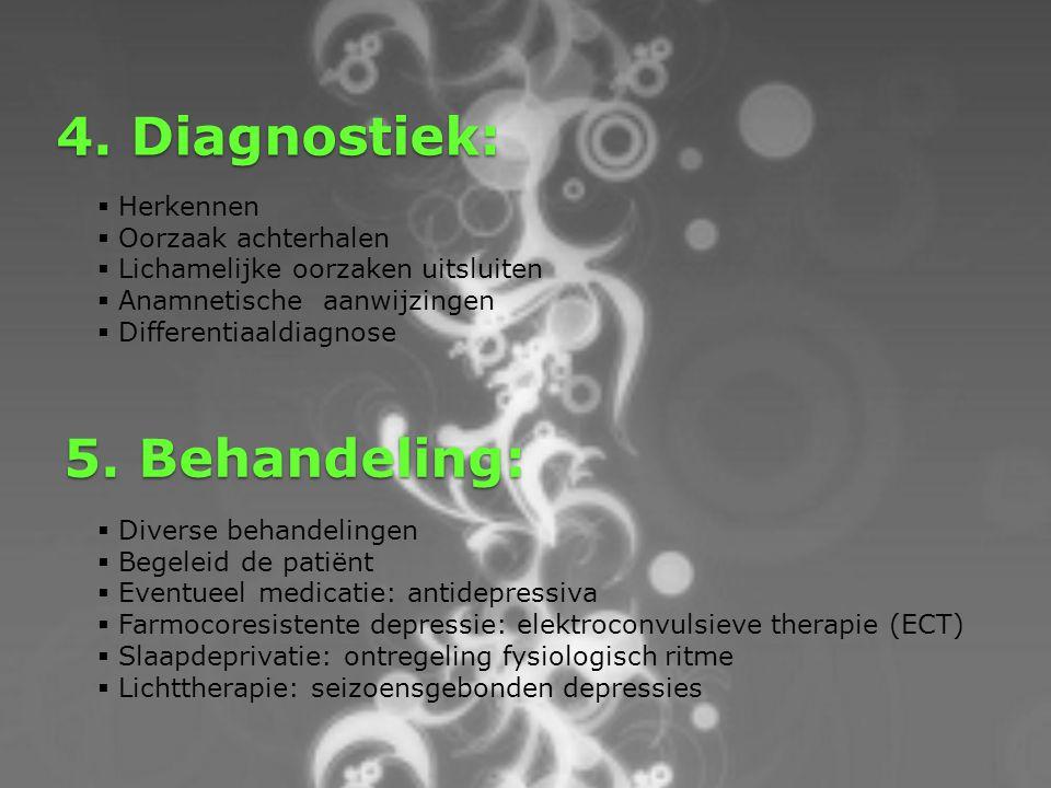 4. Diagnostiek:  Herkennen  Oorzaak achterhalen  Lichamelijke oorzaken uitsluiten  Anamnetische aanwijzingen  Differentiaaldiagnose 5. Behandelin