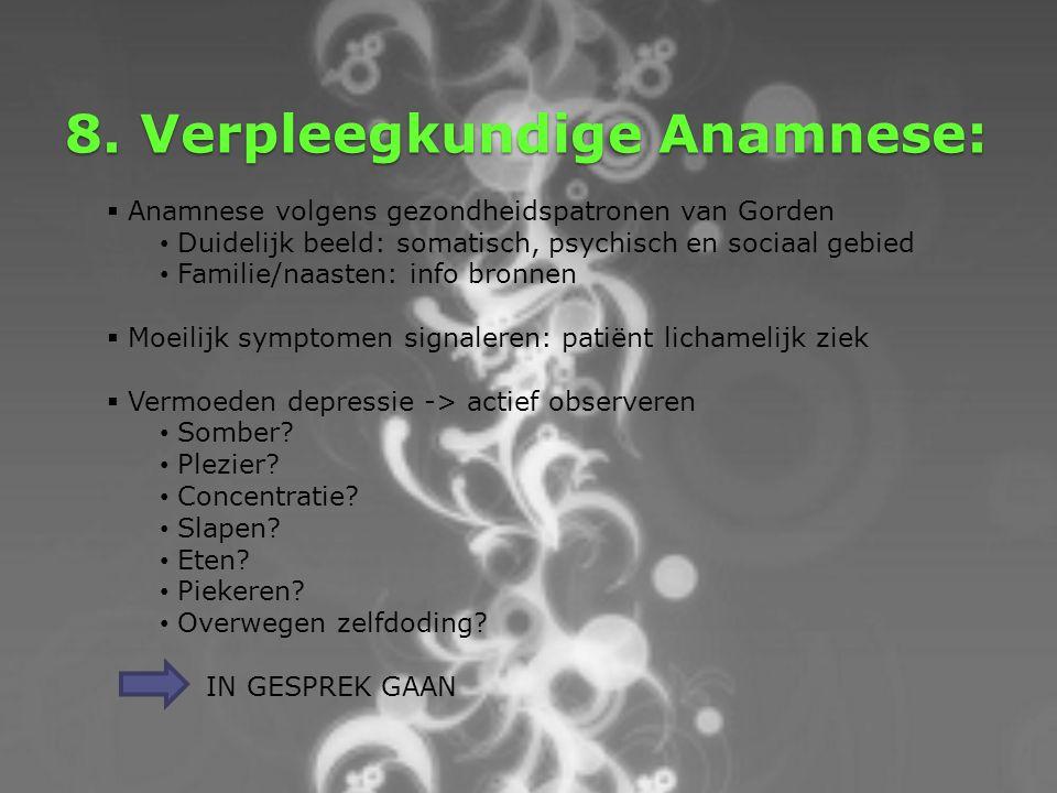 8. Verpleegkundige Anamnese:  Anamnese volgens gezondheidspatronen van Gorden Duidelijk beeld: somatisch, psychisch en sociaal gebied Familie/naasten