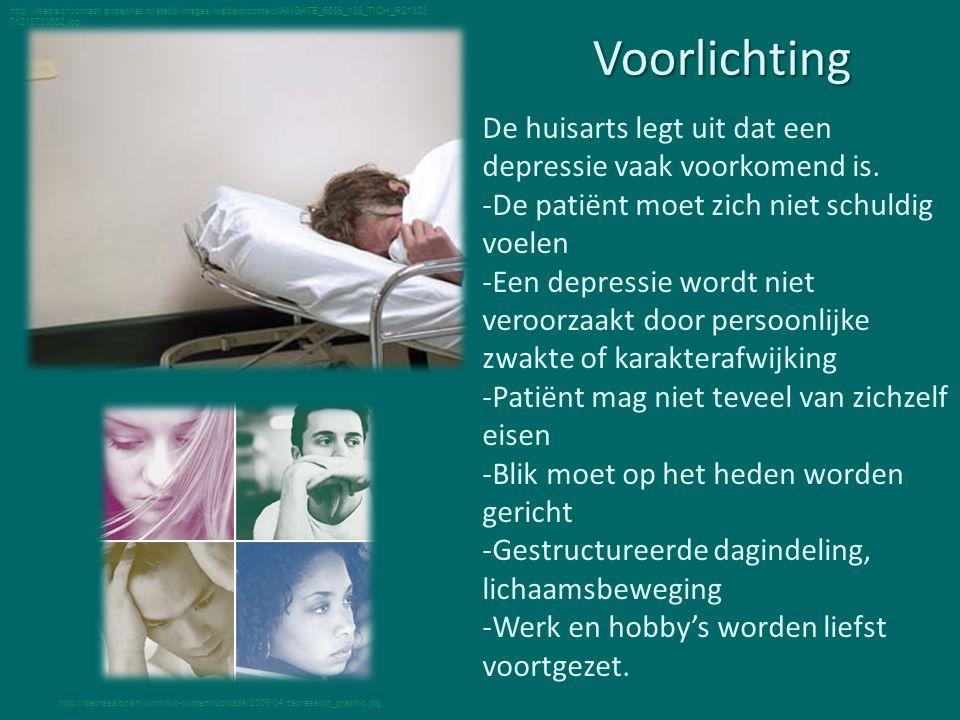 Voorlichting De huisarts legt uit dat een depressie vaak voorkomend is. -De patiënt moet zich niet schuldig voelen -Een depressie wordt niet veroorzaa