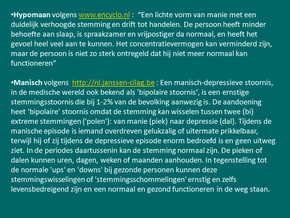 """Hypomaan volgens www.encyclo.nl : """"Een lichte vorm van manie met een duidelijk verhoogde stemming en drift tot handelen. De persoon heeft minder behoe"""