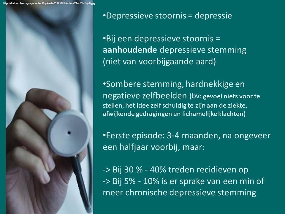 Depressieve stoornis = depressie Bij een depressieve stoornis = aanhoudende depressieve stemming (niet van voorbijgaande aard) Sombere stemming, hardnekkige en negatieve zelfbeelden (bv : gevoel niets voor te stellen, het idee zelf schuldig te zijn aan de ziekte, afwijkende gedragingen en lichamelijke klachten) Eerste episode: 3-4 maanden, na ongeveer een halfjaar voorbij, maar: -> Bij 30 % - 40% treden recidieven op -> Bij 5% - 10% is er sprake van een min of meer chronische depressieve stemming http://distractible.org/wp-content/uploads/2008/08/doctor2214627c9qk8.jpg