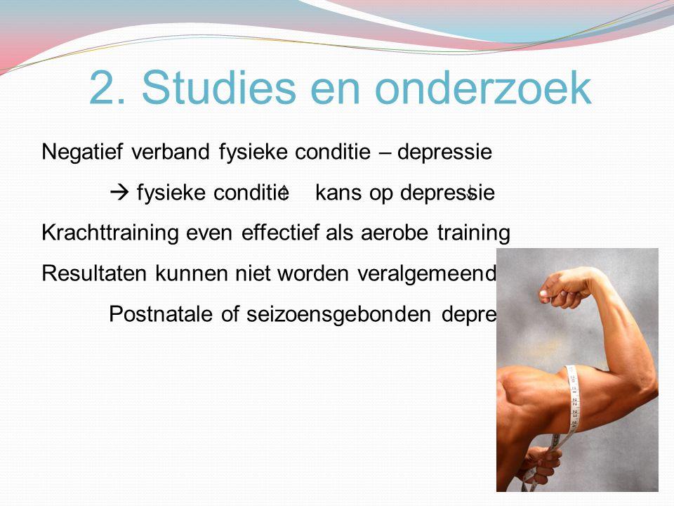 2. Studies en onderzoek Negatief verband fysieke conditie – depressie  fysieke conditie kans op depressie Krachttraining even effectief als aerobe tr