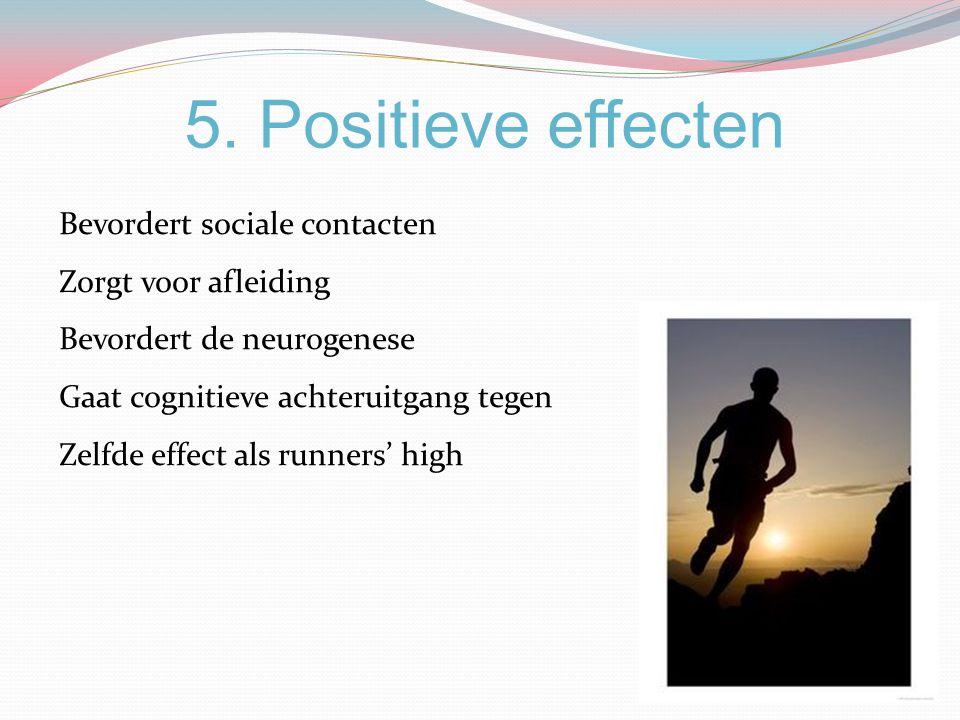 5. Positieve effecten Bevordert sociale contacten Zorgt voor afleiding Bevordert de neurogenese Gaat cognitieve achteruitgang tegen Zelfde effect als
