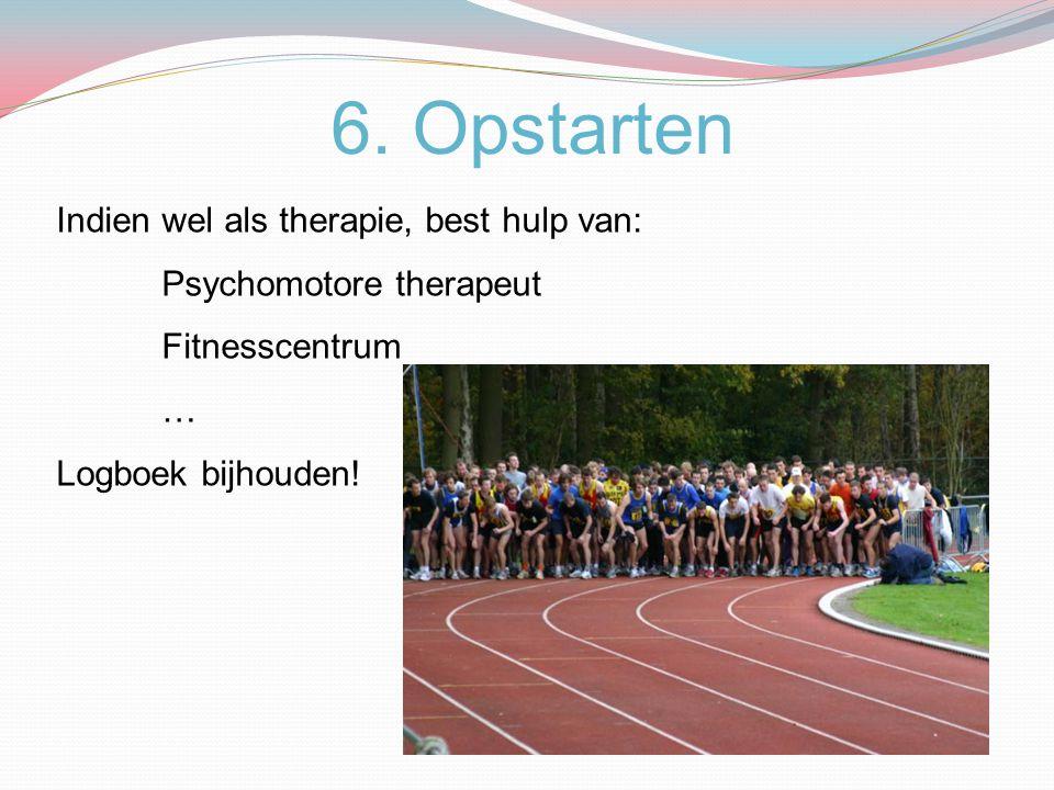 6. Opstarten Indien wel als therapie, best hulp van: Psychomotore therapeut Fitnesscentrum … Logboek bijhouden!