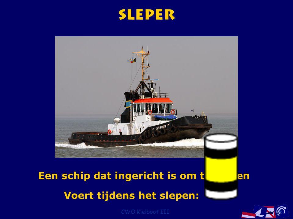 CWO Kielboot III18 Sleper Een schip dat ingericht is om te slepen Voert tijdens het slepen: