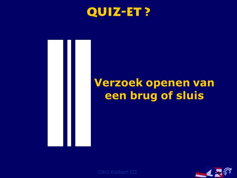 CWO Kielboot III26 Quiz-et ? Verzoek openen van een brug of sluis