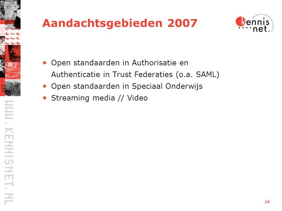 16 Aandachtsgebieden 2007 Open standaarden in Authorisatie en Authenticatie in Trust Federaties (o.a.