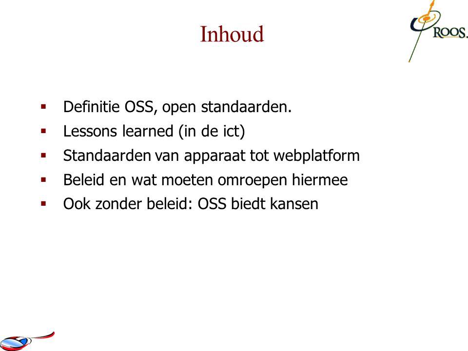  Definitie OSS, open standaarden.  Lessons learned (in de ict)  Standaarden van apparaat tot webplatform  Beleid en wat moeten omroepen hiermee 