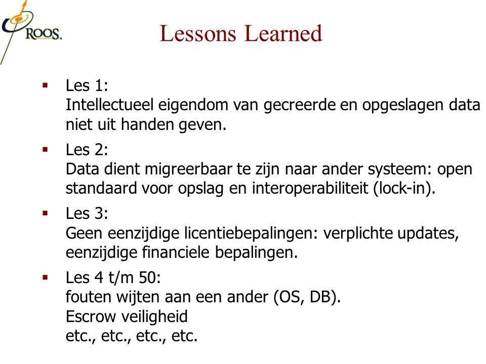  Les 1: Intellectueel eigendom van gecreerde en opgeslagen data niet uit handen geven.  Les 2: Data dient migreerbaar te zijn naar ander systeem: op