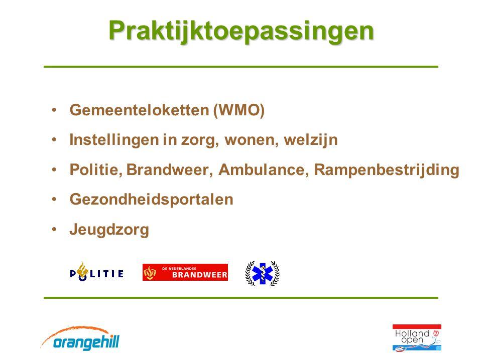Praktijktoepassingen Gemeenteloketten (WMO) Instellingen in zorg, wonen, welzijn Politie, Brandweer, Ambulance, Rampenbestrijding Gezondheidsportalen Jeugdzorg
