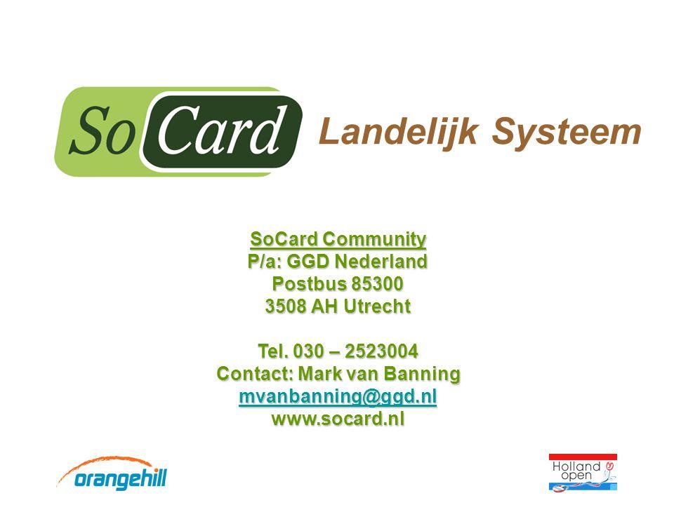 Landelijk Systeem SoCard Community P/a: GGD Nederland Postbus 85300 3508 AH Utrecht Tel. 030 – 2523004 Contact: Mark van Banning mvanbanning@ggd.nl ww