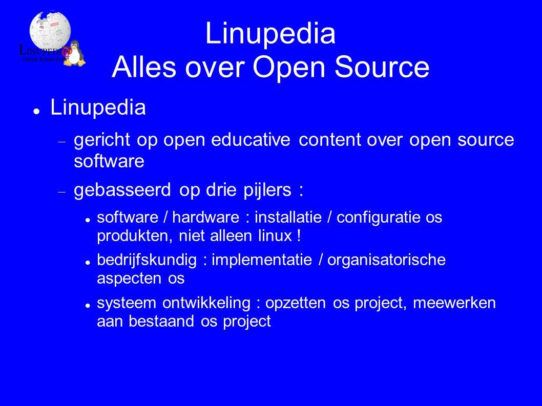 Linupedia Alles over Open Source Linupedia  gericht op open educative content over open source software  gebasseerd op drie pijlers : software / hardware : installatie / configuratie os produkten, niet alleen linux .