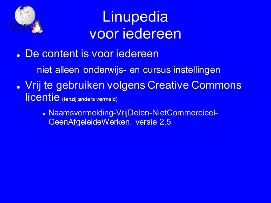 Linupedia voor iedereen De content is voor iedereen  niet alleen onderwijs- en cursus instellingen Vrij te gebruiken volgens Creative Commons licentie (tenzij anders vermeld) Naamsvermelding-VrijDelen-NietCommercieel- GeenAfgeleideWerken, versie 2.5