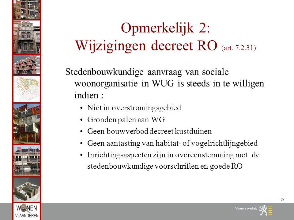 29 Opmerkelijk 2: Wijzigingen decreet RO (art. 7.2.31) Stedenbouwkundige aanvraag van sociale woonorganisatie in WUG is steeds in te willigen indien :