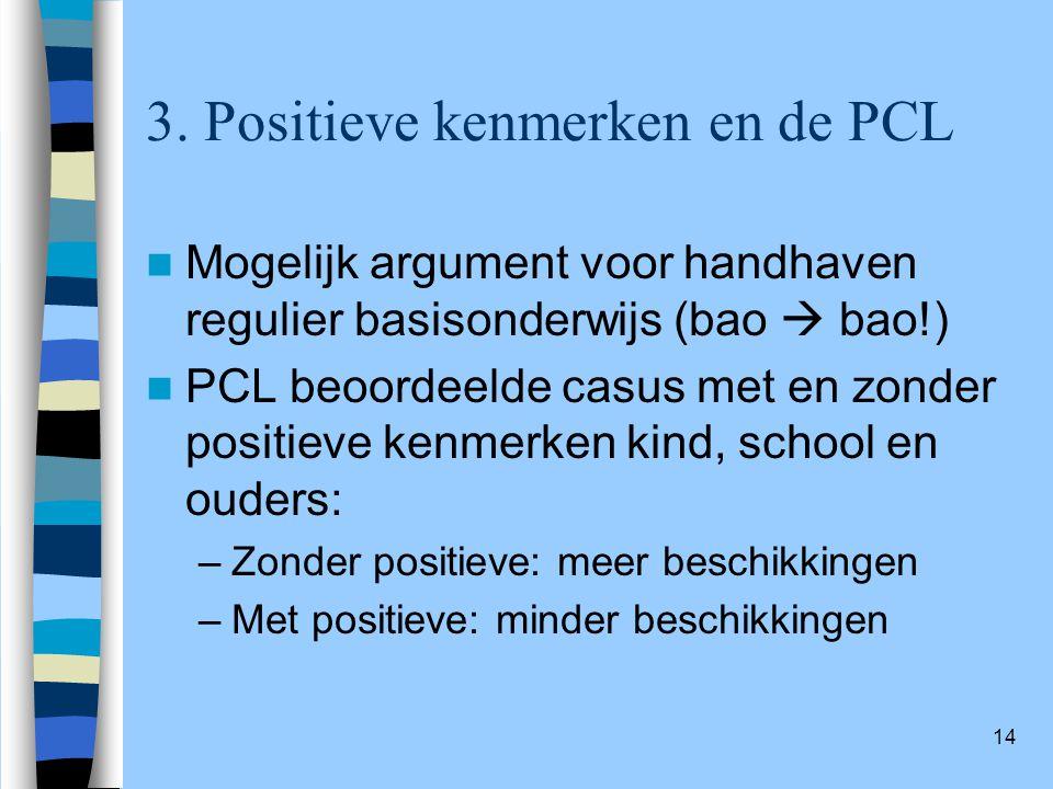 14 3. Positieve kenmerken en de PCL Mogelijk argument voor handhaven regulier basisonderwijs (bao  bao!) PCL beoordeelde casus met en zonder positiev