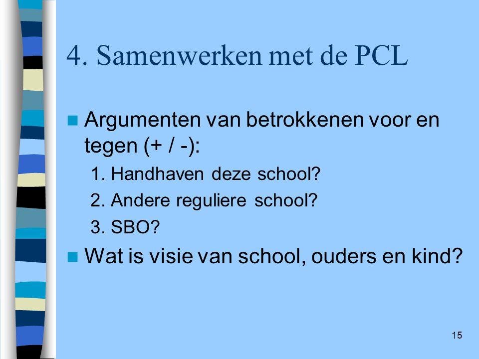15 4. Samenwerken met de PCL Argumenten van betrokkenen voor en tegen (+ / -): 1. Handhaven deze school? 2. Andere reguliere school? 3. SBO? Wat is vi