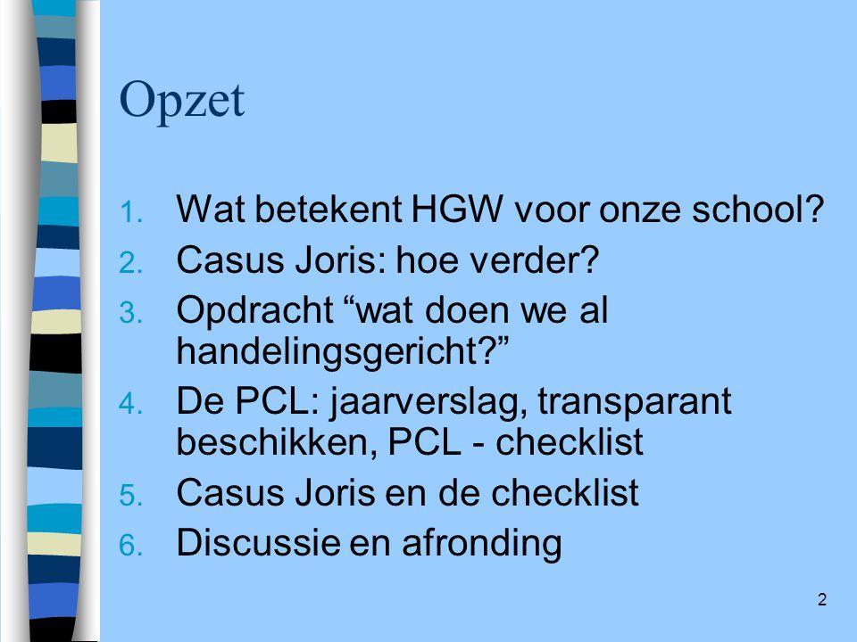 """2 Opzet 1. Wat betekent HGW voor onze school? 2. Casus Joris: hoe verder? 3. Opdracht """"wat doen we al handelingsgericht?"""" 4. De PCL: jaarverslag, tran"""