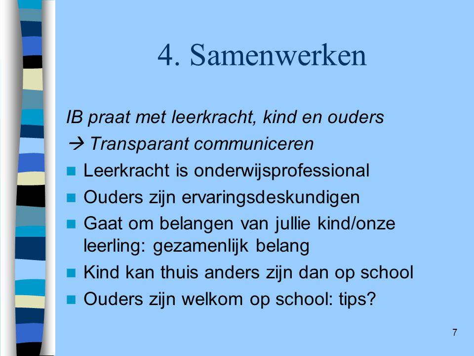7 4. Samenwerken IB praat met leerkracht, kind en ouders  Transparant communiceren Leerkracht is onderwijsprofessional Ouders zijn ervaringsdeskundig
