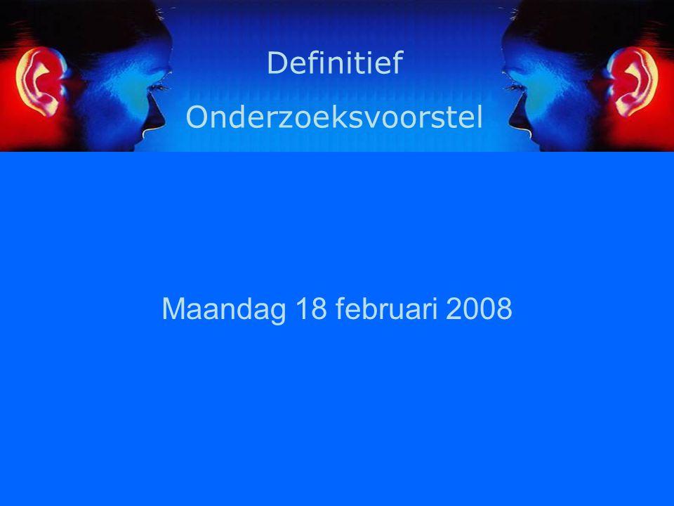 Maandag 18 februari 2008 Definitief Onderzoeksvoorstel