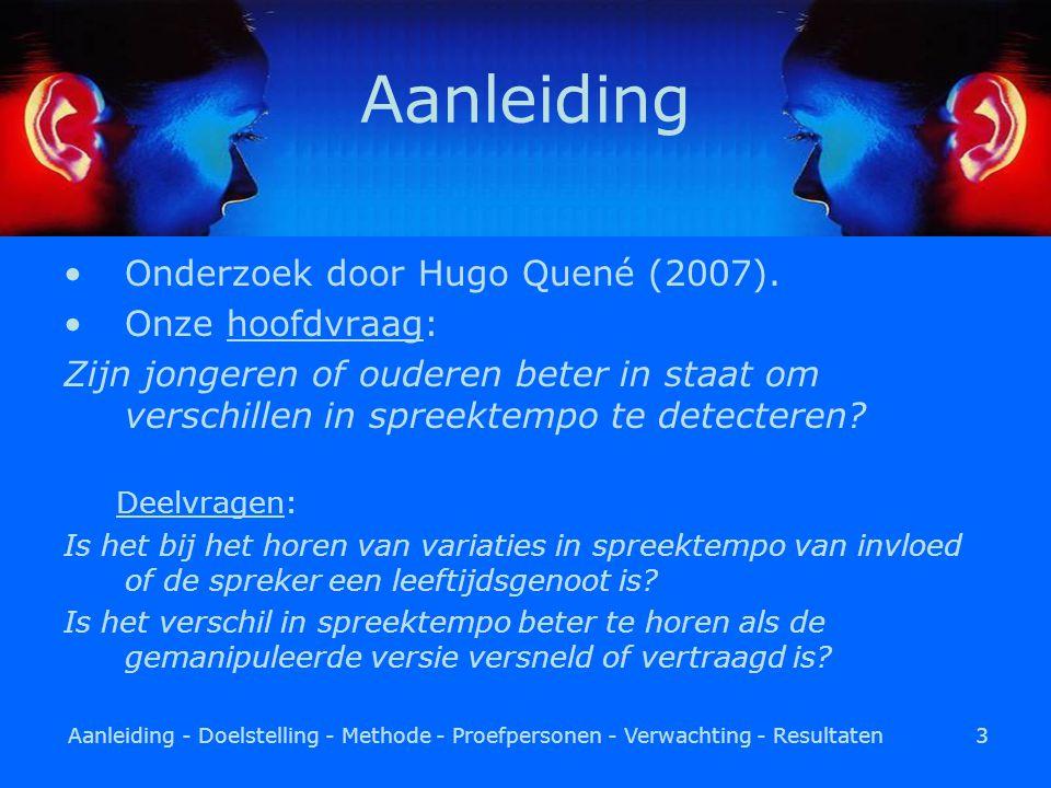 Aanleiding - Doelstelling - Methode - Proefpersonen - Verwachting - Resultaten3 Aanleiding Onderzoek door Hugo Quené (2007).