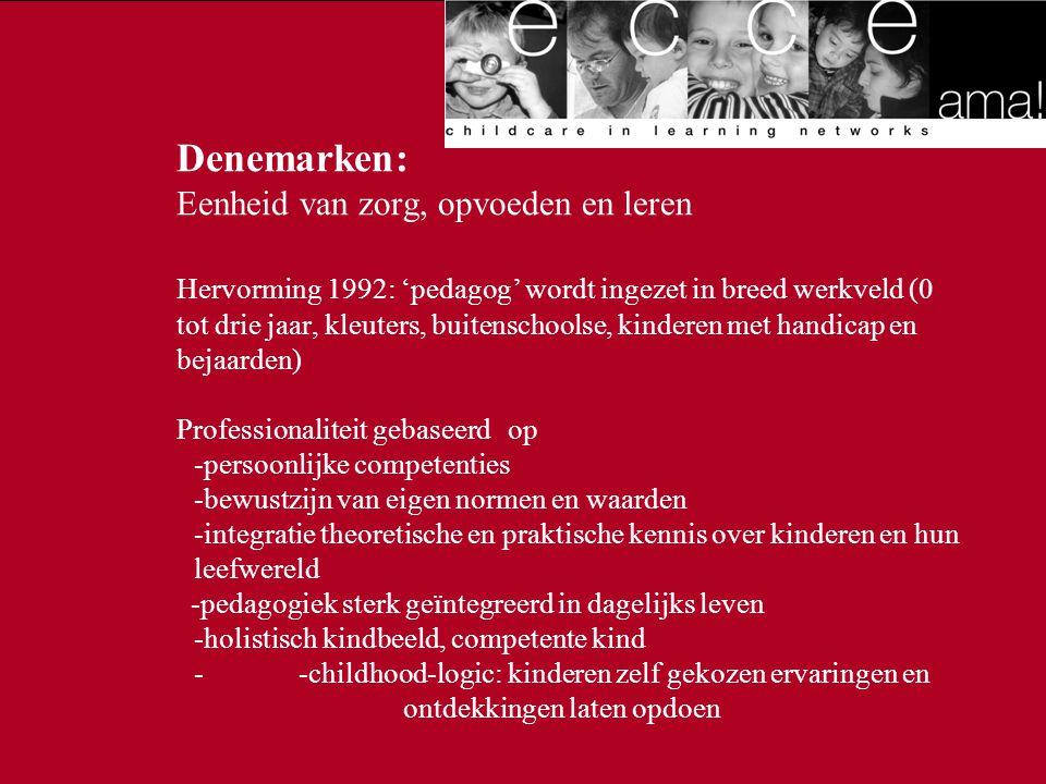 Denemarken: Eenheid van zorg, opvoeden en leren Hervorming 1992: 'pedagog' wordt ingezet in breed werkveld (0 tot drie jaar, kleuters, buitenschoolse,