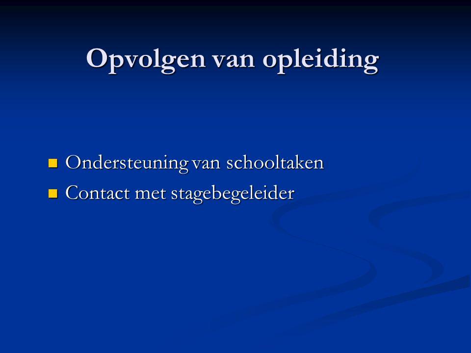 Opvolgen van opleiding Ondersteuning van schooltaken Ondersteuning van schooltaken Contact met stagebegeleider Contact met stagebegeleider