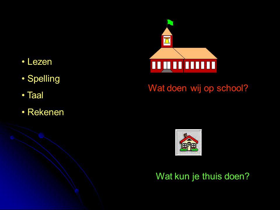Lezen Spelling Taal Rekenen Wat doen wij op school? Wat kun je thuis doen?