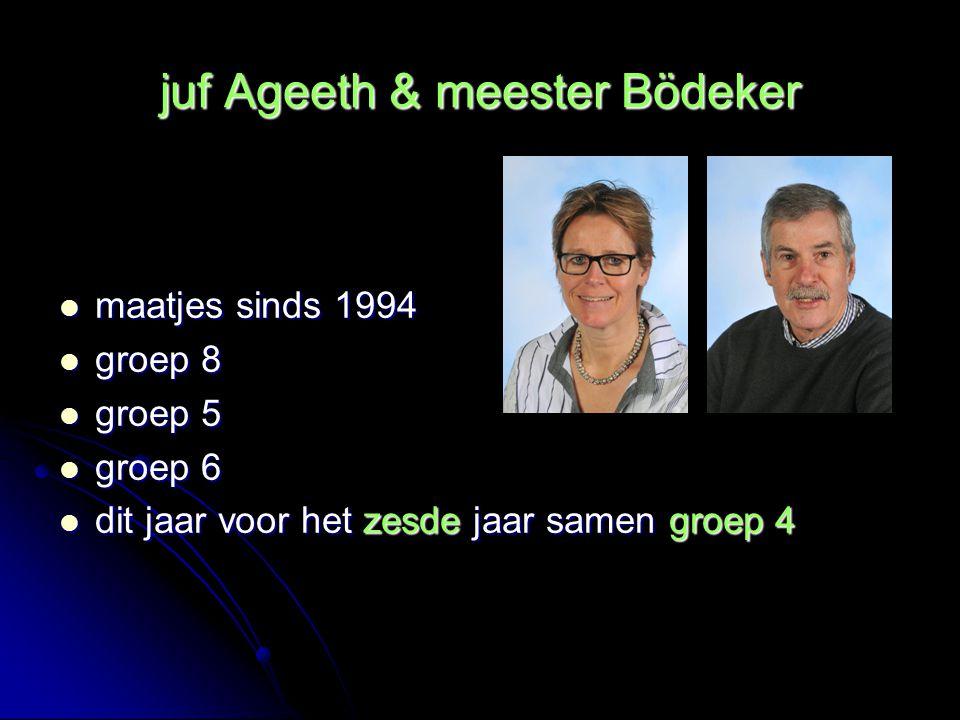 juf Ageeth & meester Bödeker maatjes sinds 1994 maatjes sinds 1994 groep 8 groep 8 groep 5 groep 5 groep 6 groep 6 dit jaar voor het zesde jaar samen groep 4 dit jaar voor het zesde jaar samen groep 4