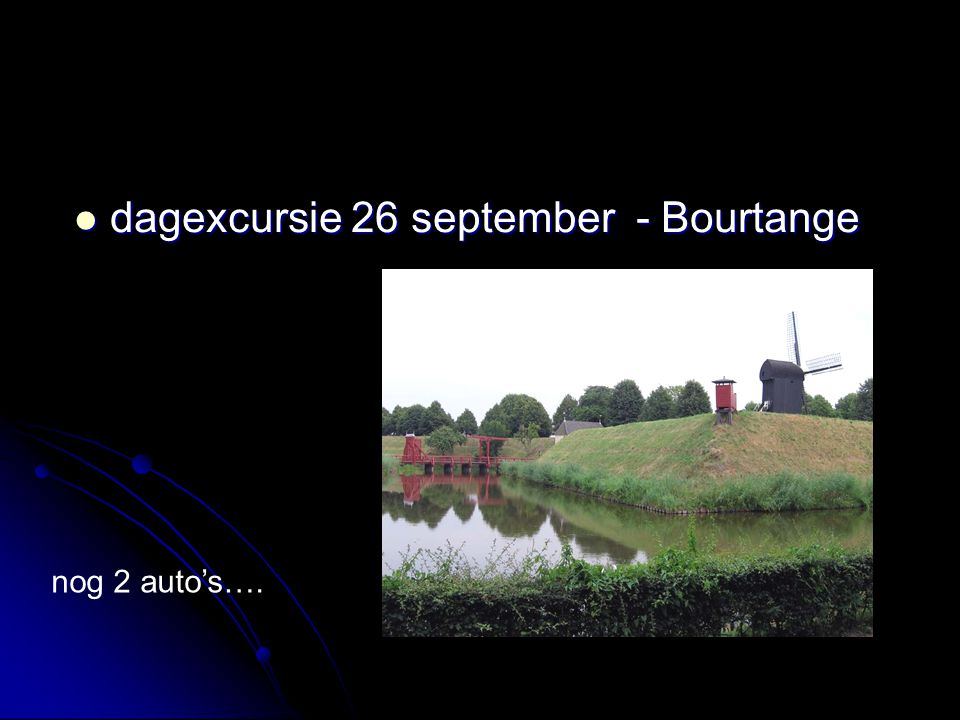 dagexcursie 26 september - Bourtange dagexcursie 26 september - Bourtange nog 2 auto's….