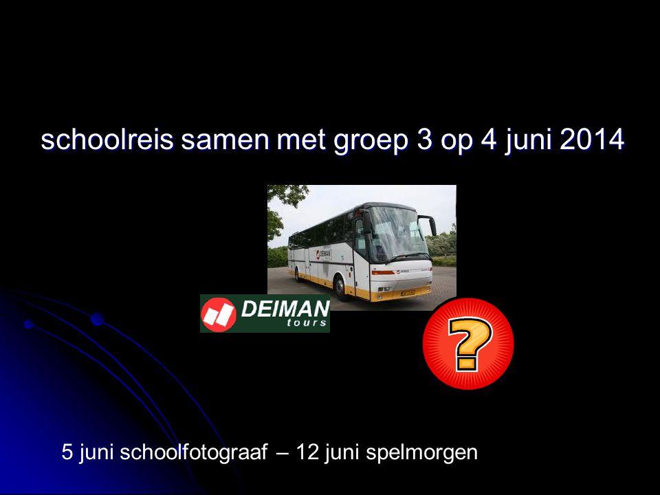 schoolreis samen met groep 3 op 4 juni 2014 5 juni schoolfotograaf – 12 juni spelmorgen
