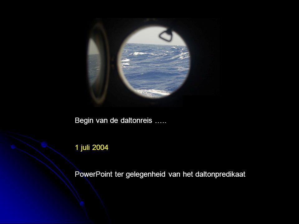 Begin van de daltonreis ….. 1 juli 2004 PowerPoint ter gelegenheid van het daltonpredikaat