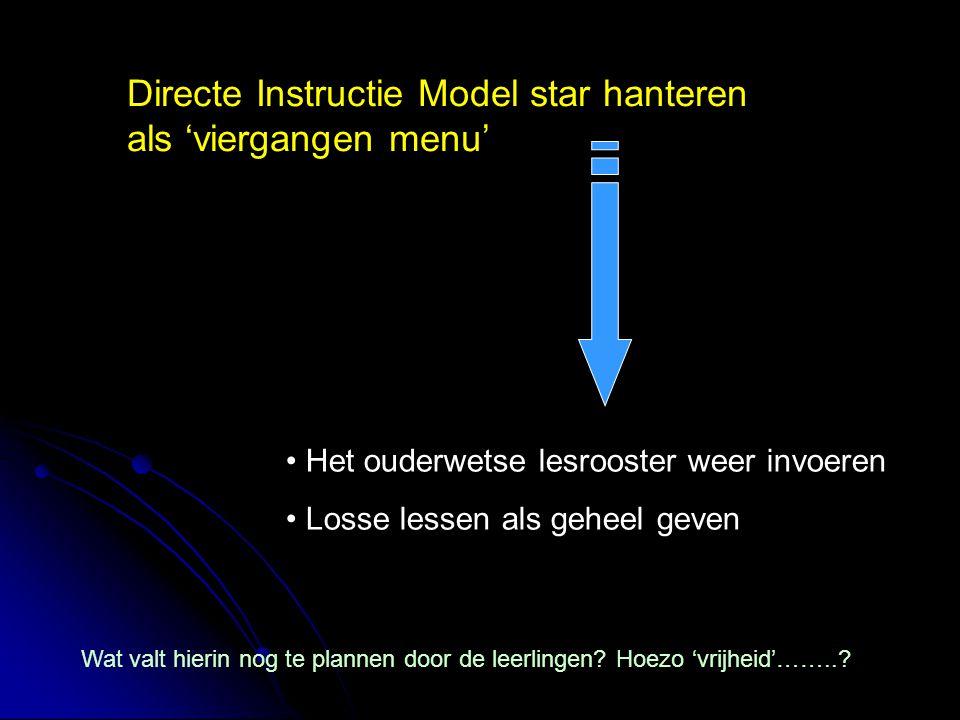 Directe Instructie Model star hanteren als 'viergangen menu' Het ouderwetse lesrooster weer invoeren Losse lessen als geheel geven Wat valt hierin nog