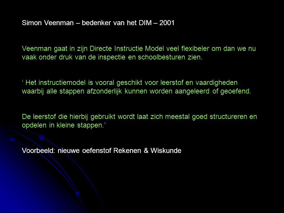 Simon Veenman – bedenker van het DIM – 2001 Veenman gaat in zijn Directe Instructie Model veel flexibeler om dan we nu vaak onder druk van de inspecti