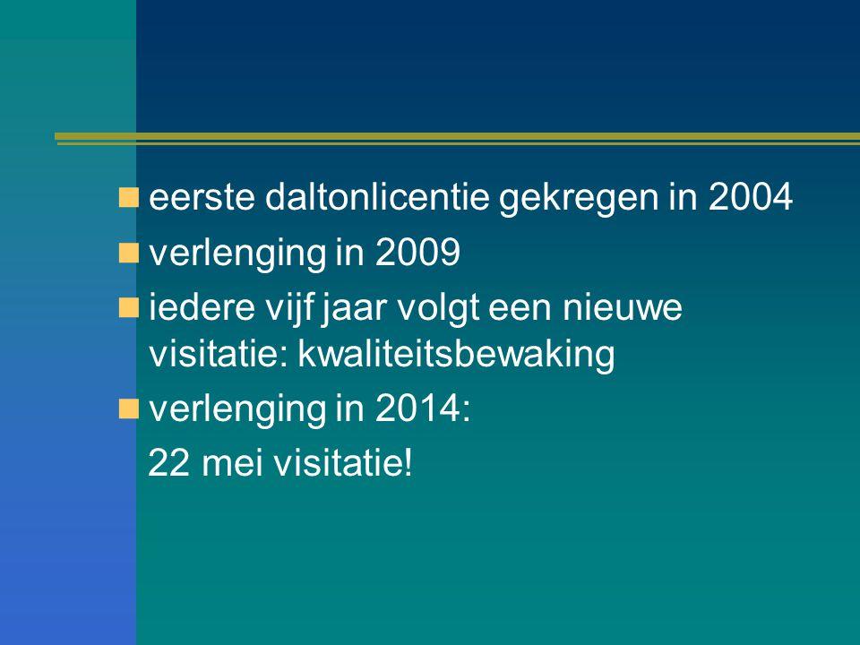 eerste daltonlicentie gekregen in 2004 verlenging in 2009 iedere vijf jaar volgt een nieuwe visitatie: kwaliteitsbewaking verlenging in 2014: 22 mei visitatie!