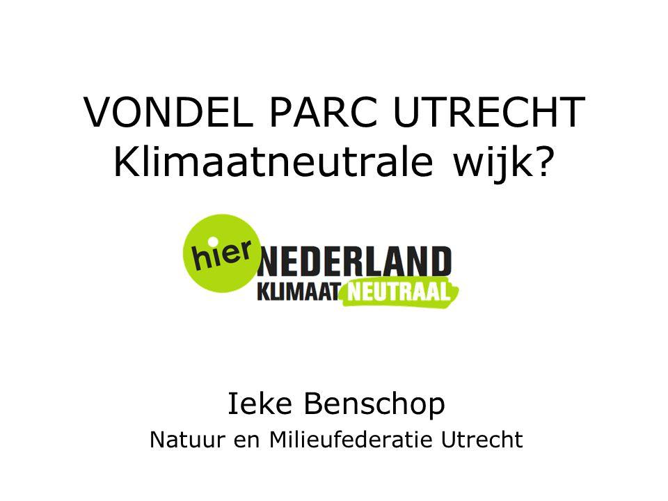 VONDEL PARC UTRECHT Klimaatneutrale wijk? Ieke Benschop Natuur en Milieufederatie Utrecht